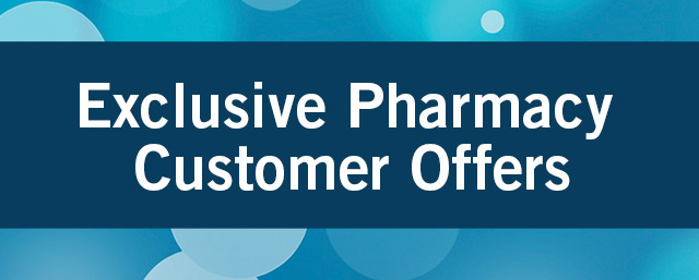 Exclusive Pharmacy Customer Offers